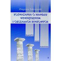 Biblioteka biznesu, Rozważania o handlu wewnętrznym i obszarach rynkowych - Zbigniew Zakrzewski (opr. miękka)