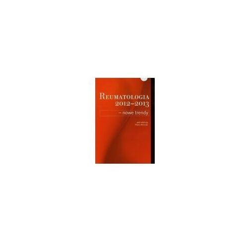 Książki medyczne, Reumatologia 20122013 nowe trendy (opr. miękka)