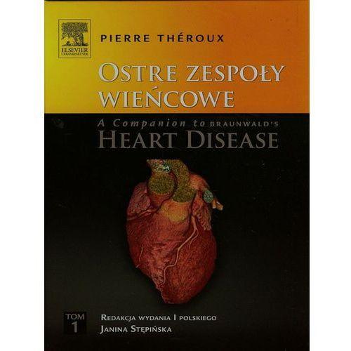 Książki medyczne, Ostre zespoły wieńcowe A Companion to Braunwald's Heart Disease Tom 1 (opr. twarda)