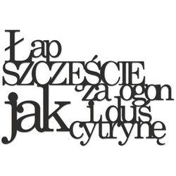 Napis na ścianę ŁAP SZCZĘŚCIE ZA OGON I DUŚ JAK CYTRYNĘ 27x40 cm