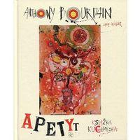 Hobby i poradniki, Apetyt Książka kucharska - Anthony Bourdain (opr. twarda)