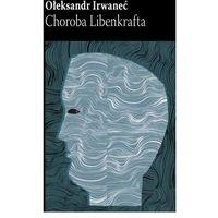 Poezja, Choroba Libenkrafta - Ołeksandr Irwanieć (opr. miękka)