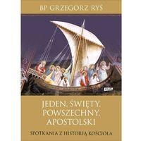 Hobby i poradniki, Jeden święty powszechny apostolski Spotkania z historią Kościoła - Grzegorz Ryś (opr. twarda)