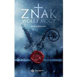 Znak Woli I Mocy - Dariusz Balcerzyk (opr. miękka)