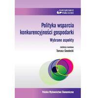Książki o biznesie i ekonomii, POLITYKA WSPARCIA KONKURENCYJNOŚCI GOSPODARKI. WYBRANE ASPEKTY (opr. kartonowa)