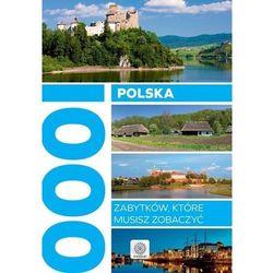 Polska. 1000 zabytków, które musisz zobaczyć (opr. twarda)
