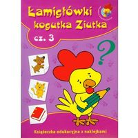 Książki dla dzieci, Łamigłówki kogutka Ziutka. Część 3. Książeczka edukacyjna z naklejkami (opr. miękka)
