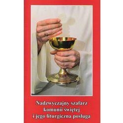 Nadzwyczajny szafarz komunii świętej i jego liturgiczna posługa - Stanisław Zięba (opr. miękka)