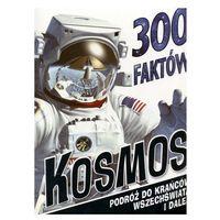 Książki dla dzieci, 300 faktów Kosmos. Podróż do krańców wszechświata (opr. broszurowa)
