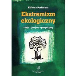 Ekstremizm ekologiczny Źródła, przejawy, perspektywy (opr. miękka)