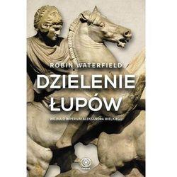 Dzielenie łupów. Wojna o imperium A. Wielkiego (opr. twarda)