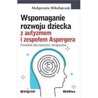 Książki medyczne, Wspomaganie rozwoju dziecka z autyzmem... (opr. miękka)