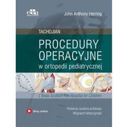 Procedury operacyjne w ortopedii pediatrycznej. Tachdjian 2018 (opr. twarda)