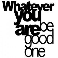 Napis na ścianę WHATEVER YOU ARE BE GOOD ONE czarny BGO1-1