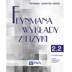 Feynmana wykłady z fizyki Tom 2 część 2 Elektrodynamika Fizyka ośrodków ciągłych (opr. miękka)