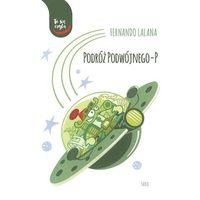Książki dla dzieci, Podróż Podwójnego-P - FERNANDO LALANA (opr. twarda)