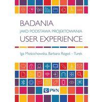 Pozostałe książki, Badania jako Podstawa Projektowania User Experience - Wysyłka od 3,99 - porównuj ceny z wysyłką (opr. miękka)