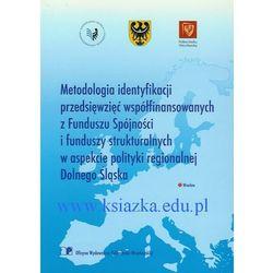 Metodologia identyfikacji przedsięwzięć współfinansowanych z Funduszu Spójności i funduszy strukturalnych w aspekcie polityki regionalnej Dolnego Śląska (opr. miękka)