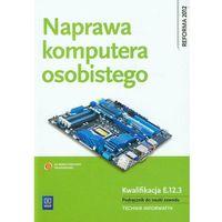 Leksykony techniczne, Naprawa komputera osobistego Kwalifikacja E.12.3 Podręcznik do nauki zawodu technik informatyk (opr. miękka)