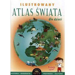 Ilustrowany atlas Świata dla dzieci - Praca zbiorowa (opr. twarda)