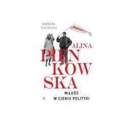 Alina Pienkowska. Miłość w cieniu polityki (opr. twarda)