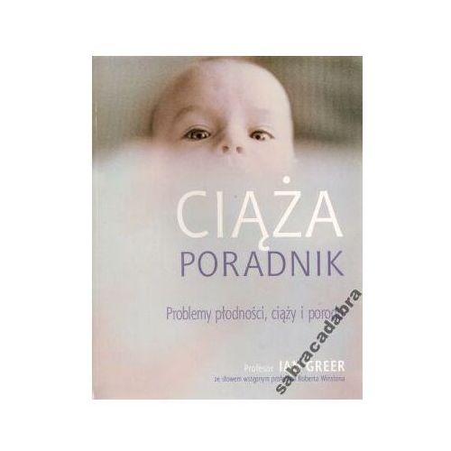 Hobby i poradniki, Ciąża. Poradnik. Problemy płodności, ciąży i porodu - Ian Greer (opr. miękka)