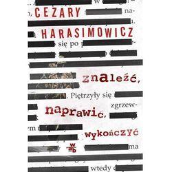 Znaleźć Naprawić Wykończyć - Cezary Harasimowicz (opr. miękka)