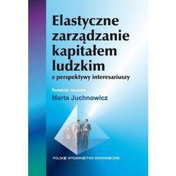 Elastyczne zarządzanie kapitałem ludzkim z perspektywy interesariuszy (opr. miękka)