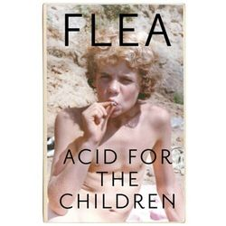 Acid For The Children - The autobiography of Flea, the Red Hot Chili Peppers legend Flea