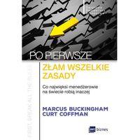 Biblioteka biznesu, Po pierwsze złam wszelkie zasady. Co najwięksi menadżerowie na świecie robią inaczej - Marcus Buckingham DARMOWA DOSTAWA KIOSK RUCHU (opr. miękka)