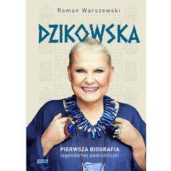 Dzikowska. Pierwsza biografia legendarnej podróżniczki (opr. twarda)