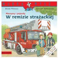 Książki dla dzieci, MASZYNY I POJAZDY. W REMIZIE STRAŻACKIEJ (opr. broszurowa)