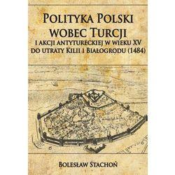 Polityka Polski wobec Turcji i akcji antytureckiej w wieku XV do utraty Kilii i Białogrodu (1484)-wyprzedaż (opr. twarda)