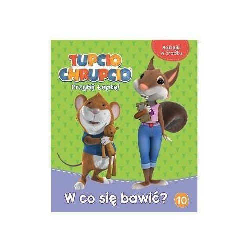 Książki dla dzieci, Tupcio Chrupcio. Przybij Łapkę! 10 W co się bawić? - Praca zbiorowa (opr. broszurowa)
