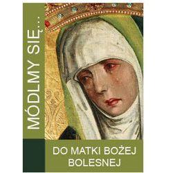 Módlmy się...Do Matki Bożej Bolesnej (opr. miękka)