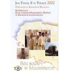 Jan Paweł II w Polsce 2002 r - KONSEKRACJA SANKTUARIUM MIOSIERDZIA BOŻEGO W KRAKOWIE ŁAGIEWNIKACH
