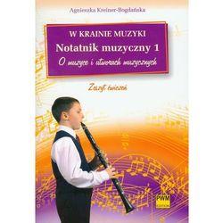 W krainie muzyki Notatnik muzyczny 1 O muzyce i utowrach muzycznych (opr. miękka)