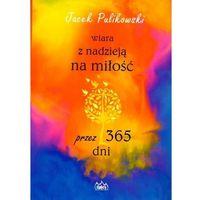 Książki religijne, Wiara z nadzieją na miłość przez 365 dni - Jacek Pulikowski (opr. broszurowa)