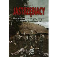 """Historia, Jastrzębiacy. Historia oddziału i batalionu por. """"Jastrzębia"""" z 27. Wołyńskiej Dywizji Piechoty AK (opr. broszurowa)"""