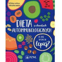 Książki kulinarne i przepisy, Dieta w chorobach autoimmunologicznych - Gałęcka Mirosława (opr. miękka)