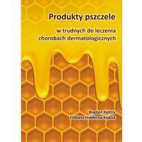 Książki medyczne, Produkty pszczele w trudnych do leczenia chorobach dermatologicznych (opr. broszurowa)