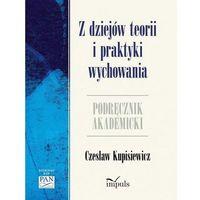 E-booki, Z dziejów teorii i praktyki wychowania - Czesław Kupisiewicz