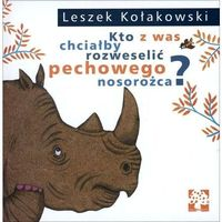 Literatura młodzieżowa, Kto z was chciałby rozweselić pechowego nosorożca - leszek kołakowski (opr. twarda)