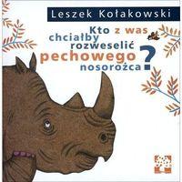 Literatura młodzieżowa, Kto z was chciałby rozweselić pechowego nosorożca - leszek kołakowski