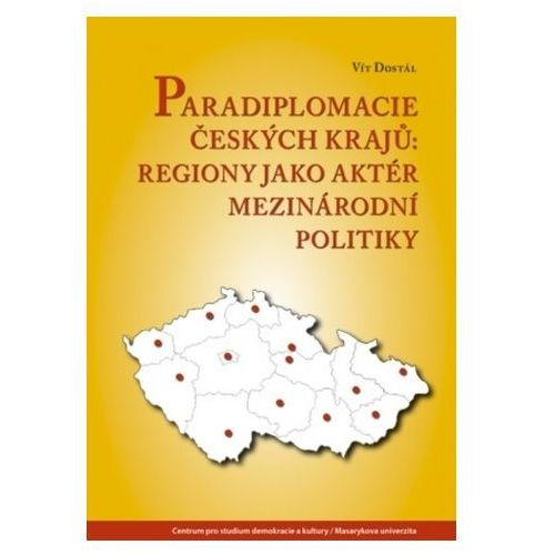 Pozostałe książki, Paradiplomacie českých krajů - Regiony jako aktér mezinárodní politiky Vítězslav Dostál