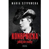 Biografie i wspomnienia, Konopnicka, jakiej nie znamy (opr. twarda)
