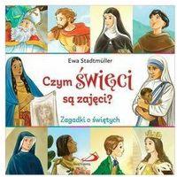 Książki dla dzieci, Czym święci są zajęci? Zagadki o świętych (opr. twarda)