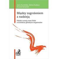 Książki prawnicze i akty prawne, Między zagrożeniem a nadzieją. - karwińska anna, kudłacz michał, sarzyński konrad