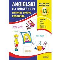 E-booki, Angielski dla dzieci 13. Pierwsze słówka. 8-10 lat. Ćwiczenia - Joanna Bednarska