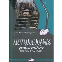 Biblioteka biznesu, Motywowanie Pracowników Teoria i Praktyka (opr. miękka)